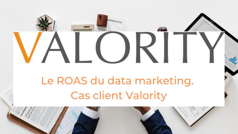 Cas client Valority Le ROAS du data Marketing
