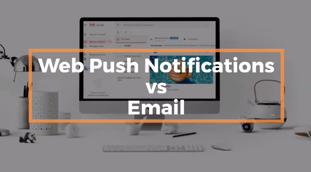 Web Push Notifications vs Email : Quel levier choisir ?